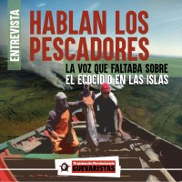 Hablan los pescadores, la voz que faltaba sobre el ecocidio en las islas