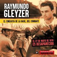 Raymundo Gleyzer. El cineasta de la base, del combate