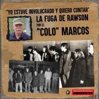 """""""Yo estuve involucrado y quiero contar"""". La fuga de Rawson por el """"Colo"""" Marcos"""