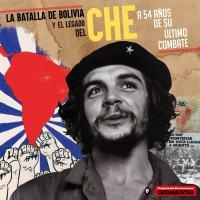 La batalla de Bolivia y el legado del Che. A 54 años de su último combate